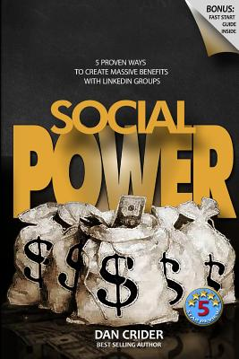 Social Power.: 5 Proven Ways to Create Massive Benefits with Linkedin Groups - Crider, Dan