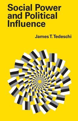 Social Power and Political Influence - Tedeschi, James T