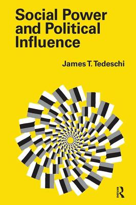 Social Power and Political Influence - Tedeschi, James T.