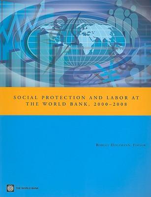 Social Protection and Labor at the World Bank, 2000-08 - Holzmann, Robert (Editor)