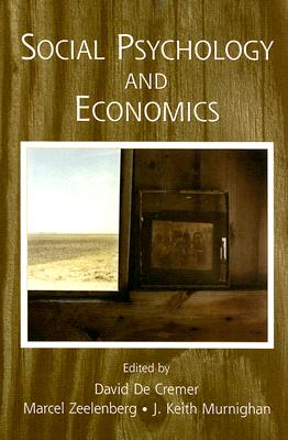 Social Psychology and Economics - De Cremer, David (Editor)