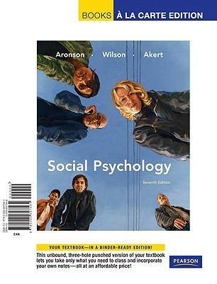 Social Psychology, Books a la Carte Edition - Aronson, Elliot, and Wilson, Timothy D, Professor, Ph.D., and Akert, Robin D