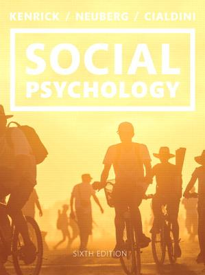 Social Psychology: Goals in Interaction - Kenrick, Douglas, and Neuberg, Steven, and Cialdini, Robert