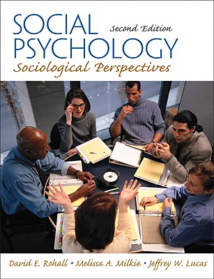 Social Psychology: Sociological Perspectives - Rohall, David E, and Milkie, Melissa A, and Lucas, Jeffrey W