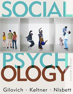 Social Psychology - Gilovich, Thomas, and Keltner, Dacher, and Nisbett, Richard E, PH.D.
