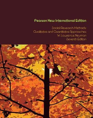 Social Research Methods: Pearson New International Edition: Qualitative and Quantitative Approaches - Neuman, W. Lawrence
