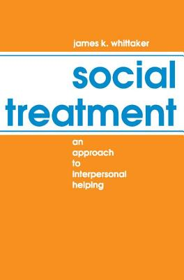 Social Treatment: An Approach to Interpersonal Helping - Whittaker, James K (Editor)