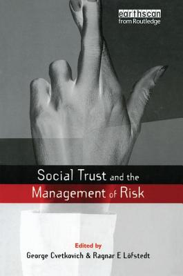 Social Trust and the Management of Risk - Cvetkovich, George, and Lofstedt, Ragnar E. (Editor)