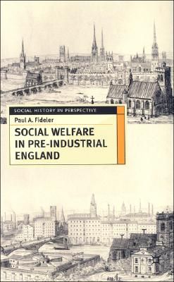 Social Welfare in Pre-Industrial England: The Old Poor Law Tradition - Fideler, Paul A