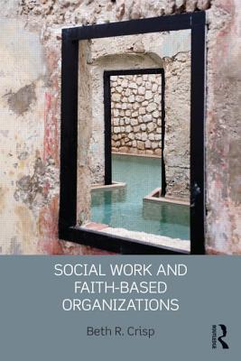 Social Work and Faith-based Organizations - Crisp, Beth R.