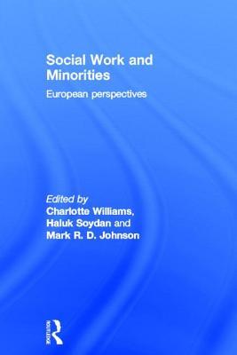 Social Work and Minorities: European Perspectives - Williams, Charlotte (Editor), and Soydan, Haluk (Editor), and Johnson, Mark, Ph.D. (Editor)