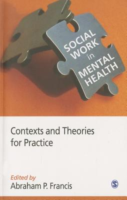 Social Work in Mental Health: Contexts and Theories for Practice - Francis, Abraham P (Editor)