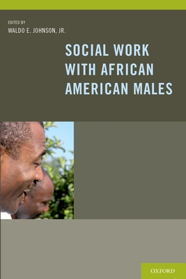 Social Work with African American Males: Health, Mental Health, and Social Policy - Johnson, Waldo E (Editor)