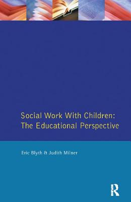Social Work with Children: The Educational Perspective - Blyth, Eric
