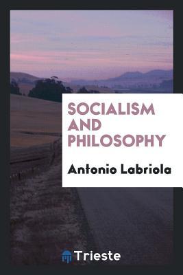 Socialism and Philosophy - Labriola, Antonio