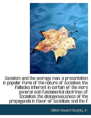 Socialism and the Average Man; A Presentation in Popular Form of the Nature of Socialism; The Fallac - Doughty, William Howard