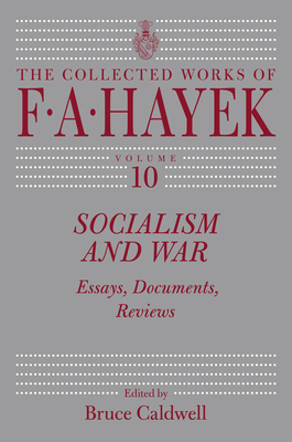 Socialism and War, Volume 10: Essays, Documents, Reviews - Hayek, F A, and Caldwell, Bruce (Editor)