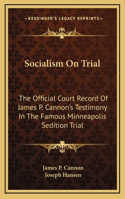 Socialism on Trial: The Official Court Record of James P. Cannon's Testimony in the Famous Minneapolis Sedition Trial - Cannon, James P, and Hansen, Joseph (Introduction by)