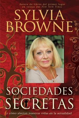 Sociedades Secretas...: Y Como Afectan Nuestras Vidas En La Actualidad - Browne, Sylvia