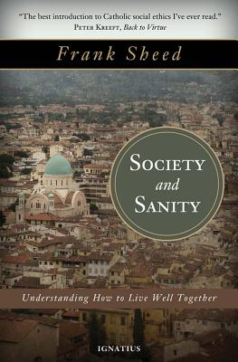 Society and Sanity: How to Live Well Together - Sheed, Frank
