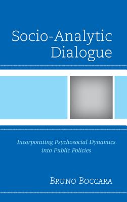 Socio-Analytic Dialogue: Incorporating Psychosocial Dynamics Into Public Policies - Boccara, Bruno