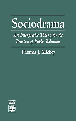 Sociodrama: An Interpretive Theory for the Practice of Public Relations - Mickey, Thomas J