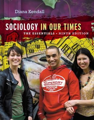 Sociology in Our Times: The Essentials - Kendall, Diana