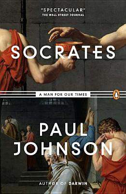 Socrates: A Man for Our Times - Johnson, Paul, Professor