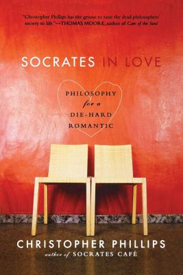 Socrates in Love: Philosophy for a Die-Hard Romantic - Phillips, Christopher