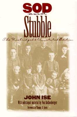 Sod and Stubble: The Unabridged and Annotated Edition - Ise, John, Professor, and Rothenberger, Von (Editor)