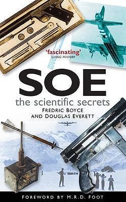 SOE The Scientific Secrets - Boyce, Fredric, and Everett, Douglas