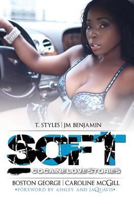 Soft: Cocaine Love Stories - McGill, Caroline, and Benjamin, J M, and George, Boston