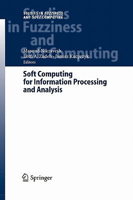Soft Computing for Information Processing and Analysis - Nikravesh, Masoud (Editor), and Zadeh, Lofti A. (Editor)