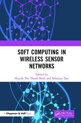 Soft Computing in Wireless Sensor Networks - Thanh Binh, Huynh Thi (Editor), and Dey, Nilanjan (Editor)
