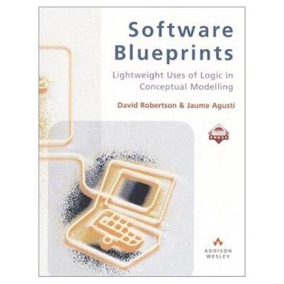 Software Blueprints: Lightweight Uses of Logic in Conceptual Modelling - Robertson, David, and Agusti, Jaume, and Cooke, Daniel E (Foreword by)
