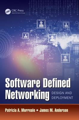 Software Defined Networking: Design and Deployment - Morreale, Patricia A, and Anderson, James M
