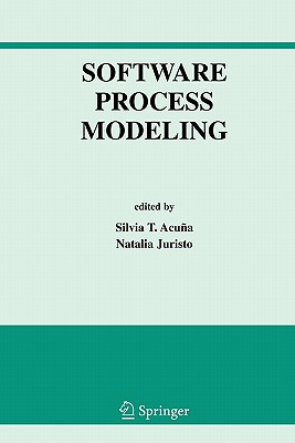 Software Process Modeling - Acuna, Silvia T. (Editor), and Juristo, Natalia (Editor)