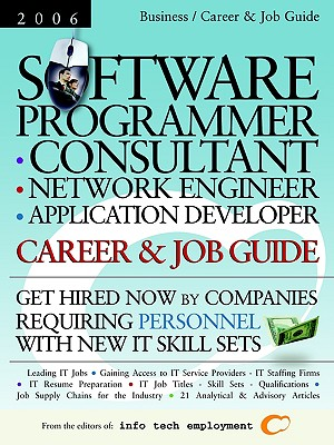 Software Programmer - Consultant - Network Engineer - Application Developer: Career & Job Guide: Get Hired Now by Companies Requiring Personnel with New IT Skill Sets - Info Tech Employment (Editor)
