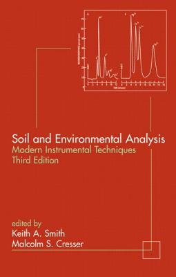 Soil and Environmental Analysis: Modern Instrumental Techniques - Smith, Keith A (Editor), and Cresser, Malcolm S (Editor)