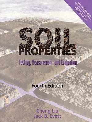 Soil Properties: Testing, Measurement, and Evaluation - Liu, Cheng
