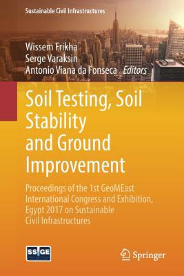 Soil Testing, Soil Stability and Ground Improvement: Proceedings of the 1st Geomeast International Congress and Exhibition, Egypt 2017 on Sustainable Civil Infrastructures - Frikha, Wissem (Editor), and Varaksin, Serge (Editor), and Viana Da Fonseca, Antonio (Editor)