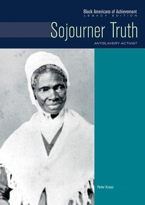 Sojourner Truth: Antislavery Activist - Krass, Peter, and Wagner, Heather Lehr, Dr.