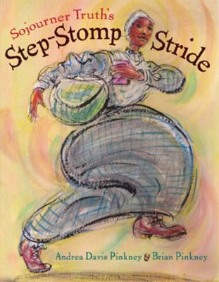Sojourner Truth's Step-Stomp Stride - Pinkney, Andrea