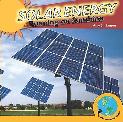 Solar Energy: Running on Sunshine - Hansen, Amy S