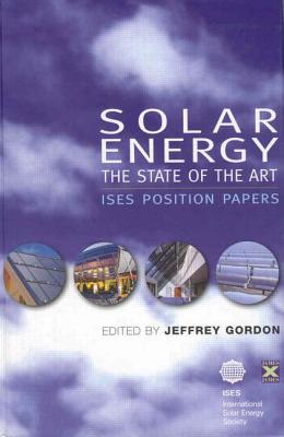 Solar Energy: The State of the Art: ISES Position Papers - Gordon, Jeffrey (Editor)