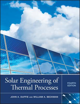 Solar Engineering of Thermal Processes - Duffie, John A., and Beckman, William A.