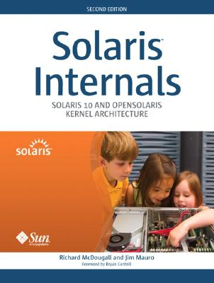 Solaris Internals: Solaris 10 and Opensolaris Kernel Architecture - McDougall, Richard, PhD, and Mauro, Jim