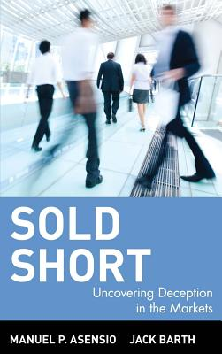 Sold Short: Uncovering Deception in the Markets - Asensio, Manuel P