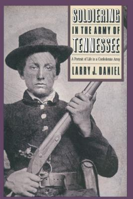 Soldiering in the Army of Tennessee: A Portrait of Life in a Confederate Army - Daniel, Larry J