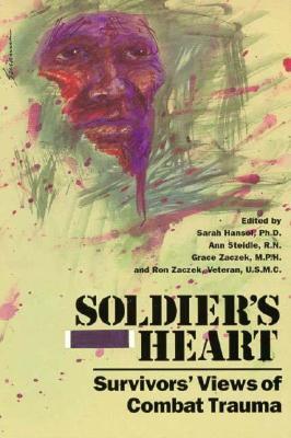 Soldier's Heart: Survivors' Views of Combat Trauma - Hansel, Sarah (Editor), and Zaczek, Ron (Editor), and Zaczek, Grace (Editor)
